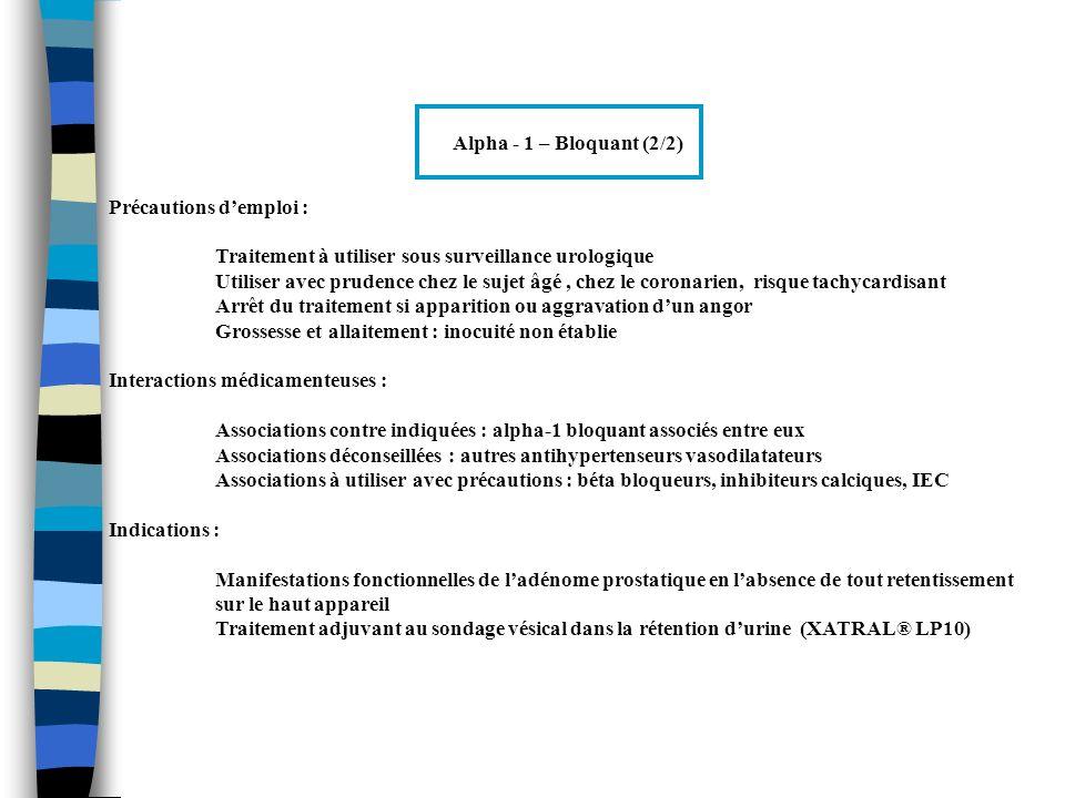 Alpha - 1 – Bloquant (2/2) Précautions demploi : Traitement à utiliser sous surveillance urologique Utiliser avec prudence chez le sujet âgé, chez le