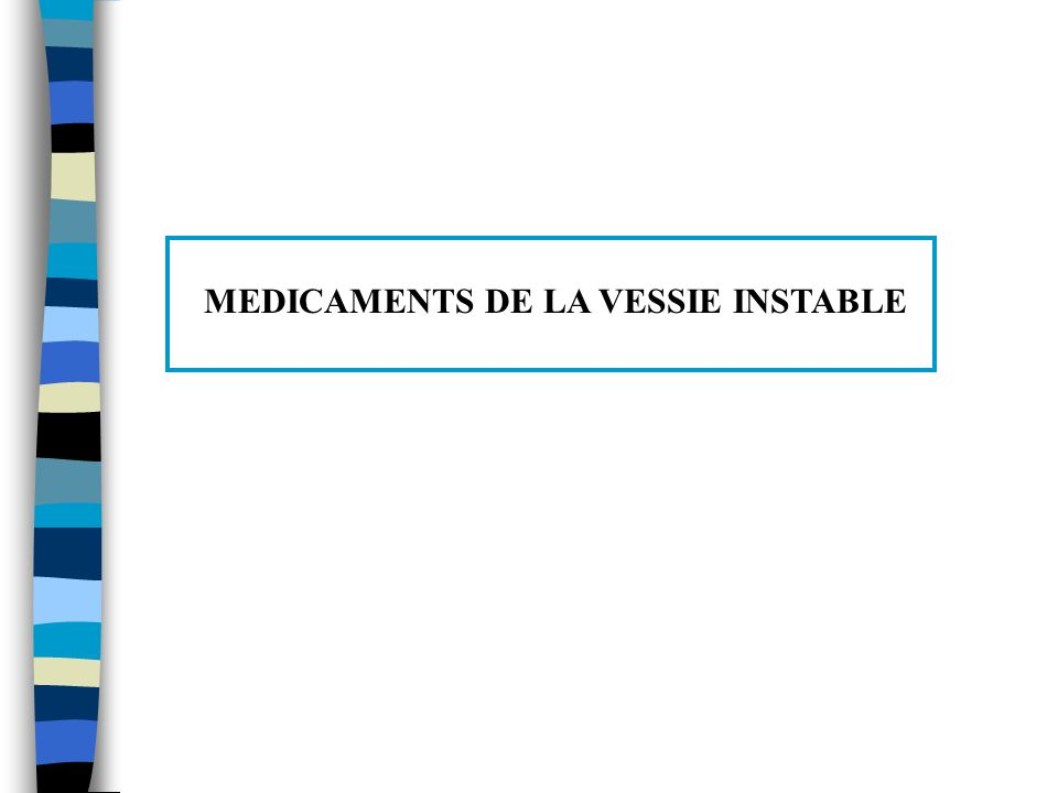 MEDICAMENTS DE LA VESSIE INSTABLE