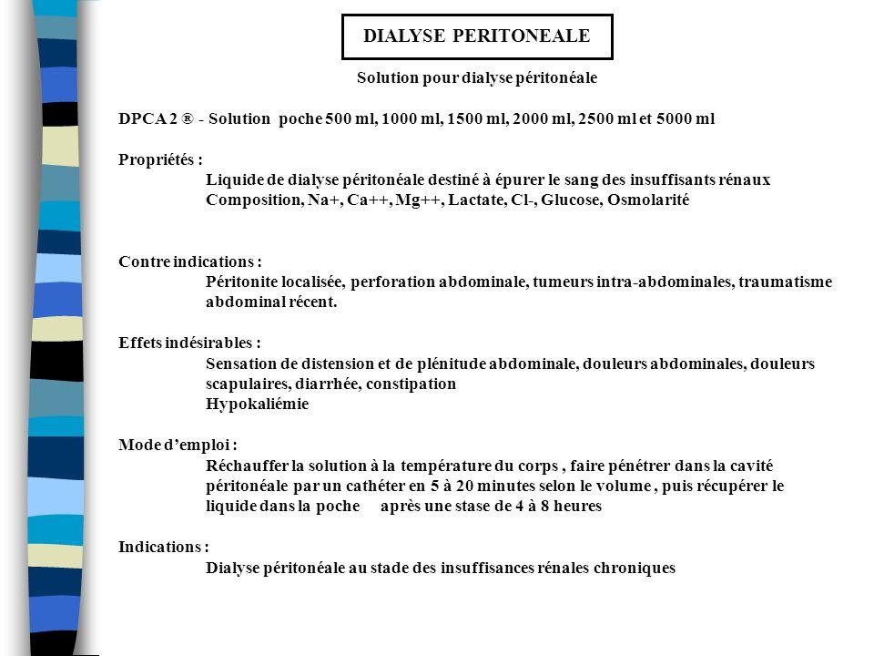 DIALYSE PERITONEALE Solution pour dialyse péritonéale DPCA 2 ® - Solution poche 500 ml, 1000 ml, 1500 ml, 2000 ml, 2500 ml et 5000 ml Propriétés : Liq