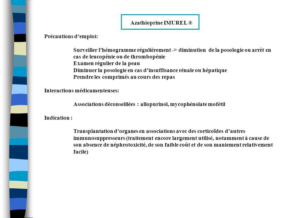 Azathioprine IMUREL ® Précautions demploi: Surveiller lhémogramme régulièrement -> diminution de la posologie ou arrêt en cas de leucopénie ou de thro