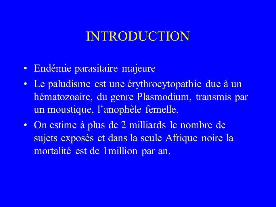 INTRODUCTION Endémie parasitaire majeure Le paludisme est une érythrocytopathie due à un hématozoaire, du genre Plasmodium, transmis par un moustique,