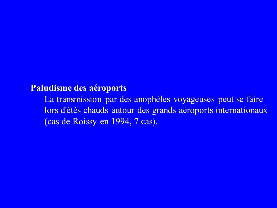 Paludisme des aéroports La transmission par des anophèles voyageuses peut se faire lors d'étés chauds autour des grands aéroports internationaux (cas