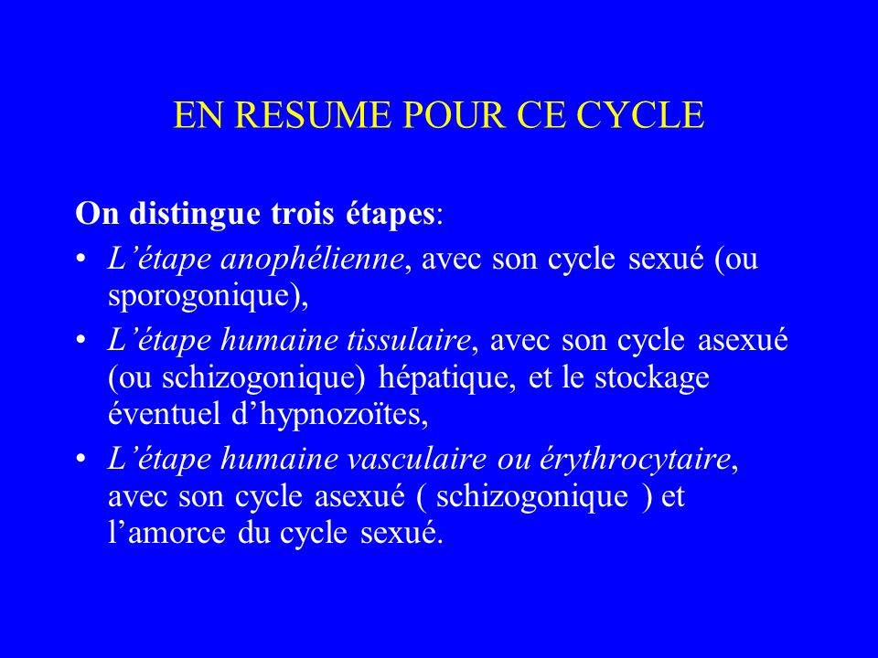 EN RESUME POUR CE CYCLE On distingue trois étapes: Létape anophélienne, avec son cycle sexué (ou sporogonique), Létape humaine tissulaire, avec son cy