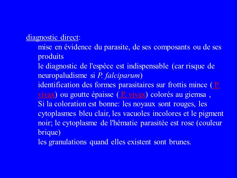 diagnostic direct: mise en évidence du parasite, de ses composants ou de ses produits le diagnostic de l'espèce est indispensable (car risque de neuro
