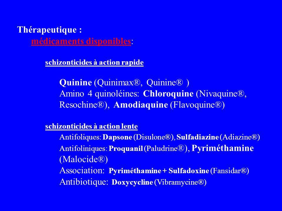 Thérapeutique : médicaments disponiblesmédicaments disponibles: schizonticides à action rapide Quinine (Quinimax®, Quinine® ) Amino 4 quinoléines: Chl