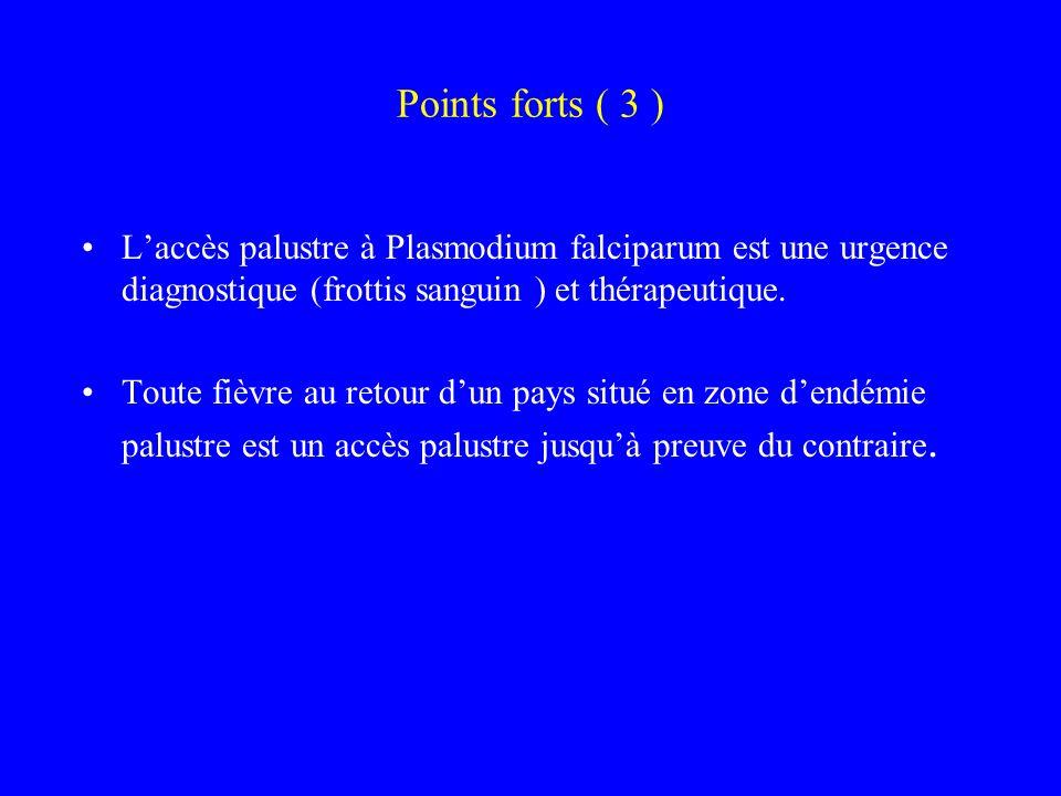Points forts ( 3 ) Laccès palustre à Plasmodium falciparum est une urgence diagnostique (frottis sanguin ) et thérapeutique. Toute fièvre au retour du