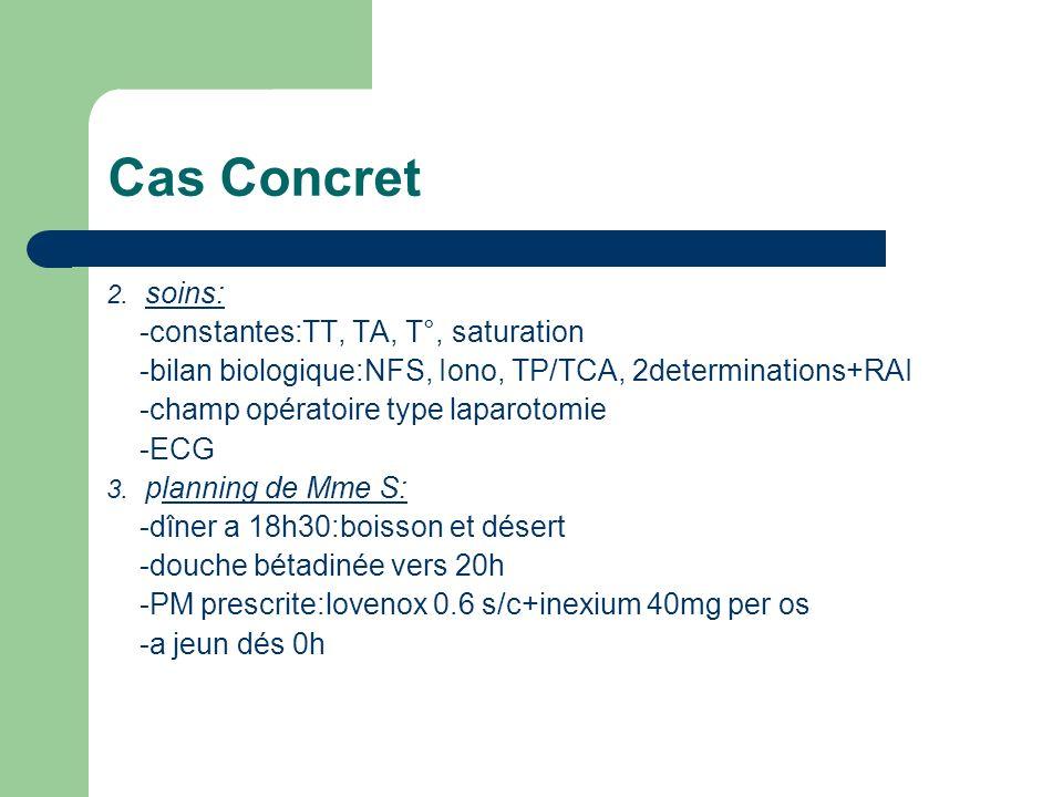 Cas Concret 2. soins: -constantes:TT, TA, T°, saturation -bilan biologique:NFS, Iono, TP/TCA, 2determinations+RAI -champ opératoire type laparotomie -