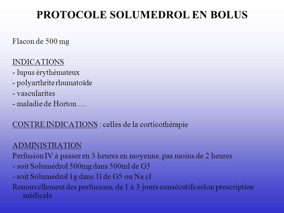 PROTOCOLE SOLUMEDROL EN BOLUS Flacon de 500 mg INDICATIONS - lupus érythémateux - polyarthrite rhumatoïde - vascularites - maladie de Horton … CONTRE