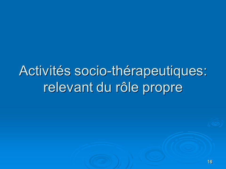 16 Activités socio-thérapeutiques: relevant du rôle propre