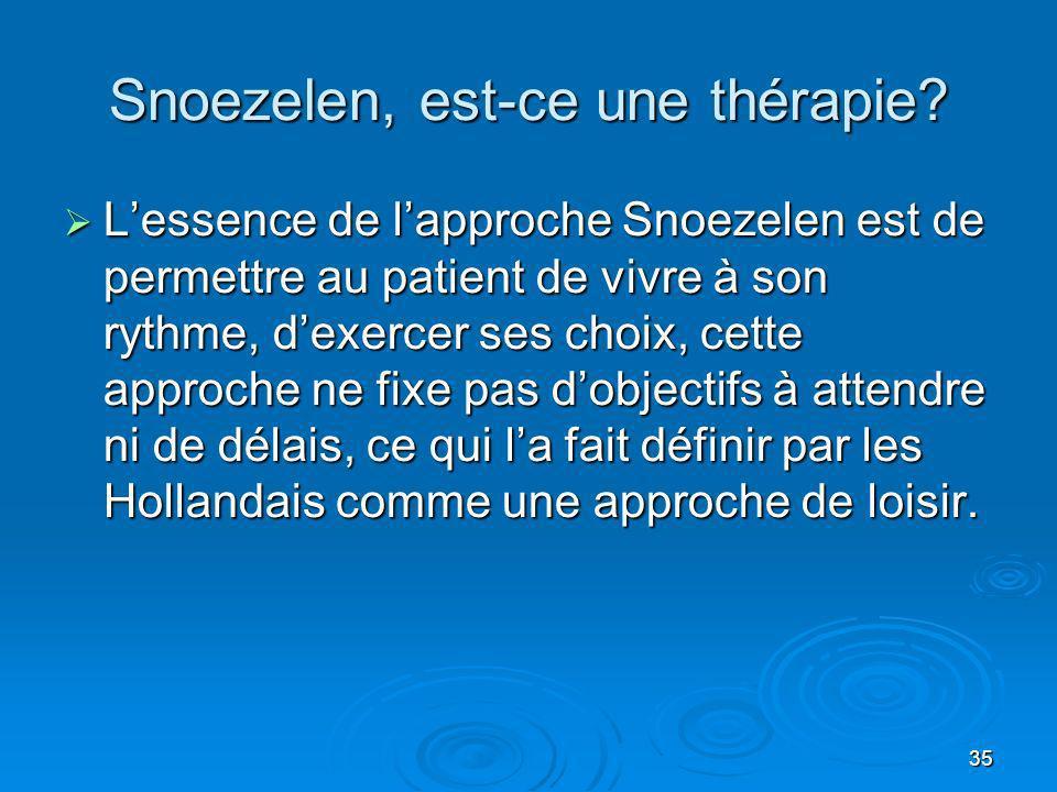 35 Snoezelen, est-ce une thérapie? Lessence de lapproche Snoezelen est de permettre au patient de vivre à son rythme, dexercer ses choix, cette approc