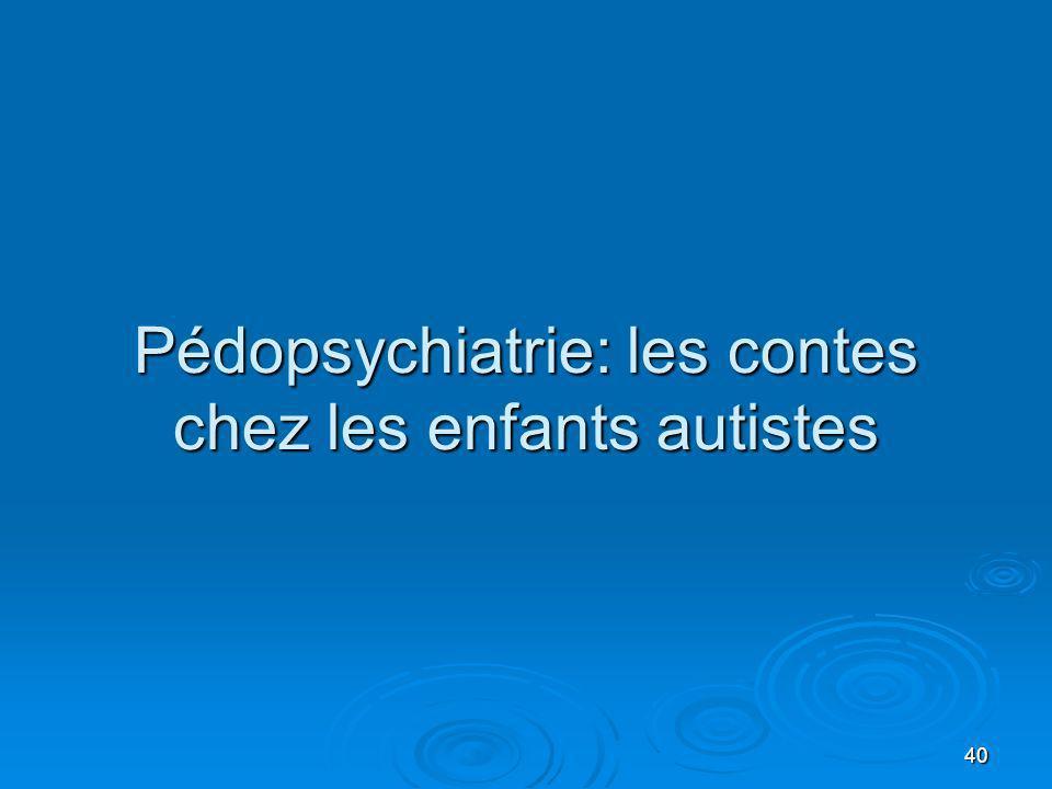 40 Pédopsychiatrie: les contes chez les enfants autistes
