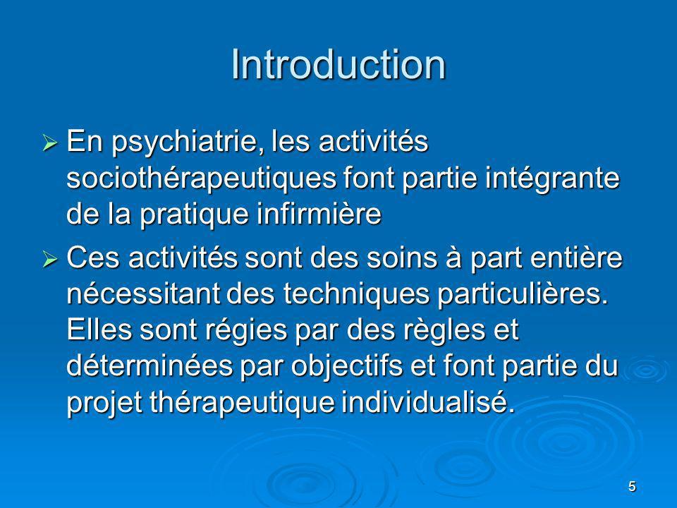 5 Introduction En psychiatrie, les activités sociothérapeutiques font partie intégrante de la pratique infirmière En psychiatrie, les activités sociot