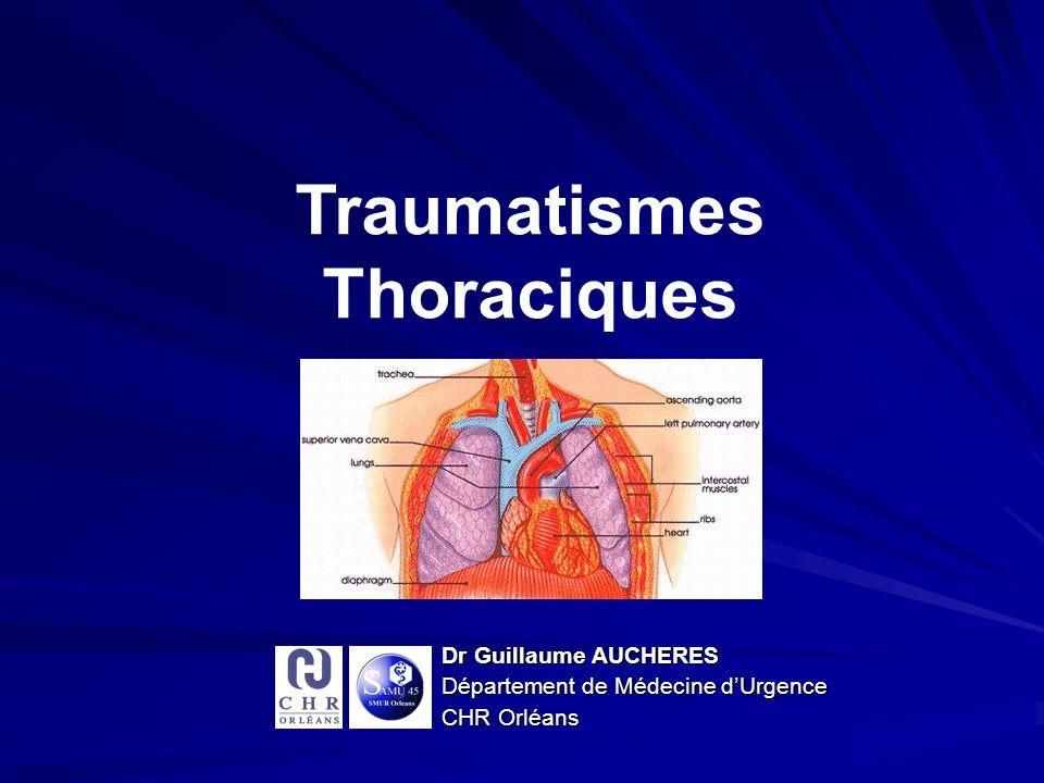 Dr Guillaume AUCHERES Département de Médecine dUrgence CHR Orléans Traumatismes Thoraciques