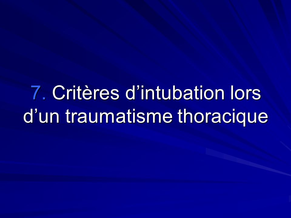 7. Critères dintubation lors dun traumatisme thoracique