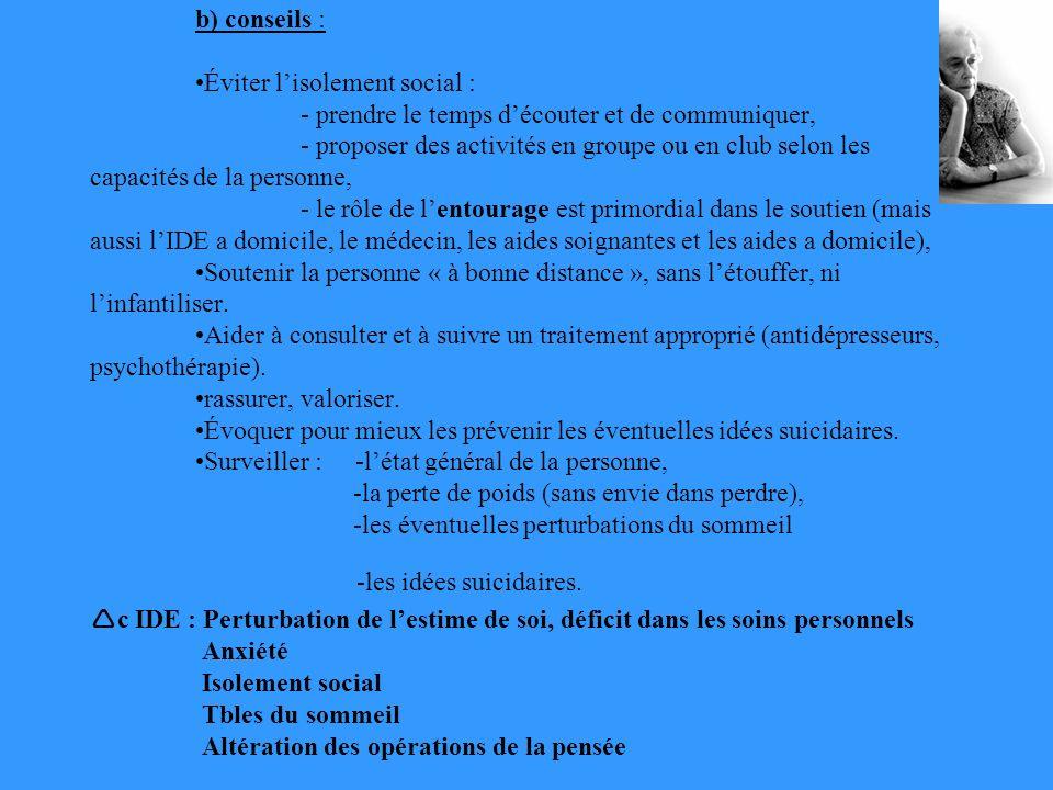 b) conseils : Éviter lisolement social : - prendre le temps découter et de communiquer, - proposer des activités en groupe ou en club selon les capaci