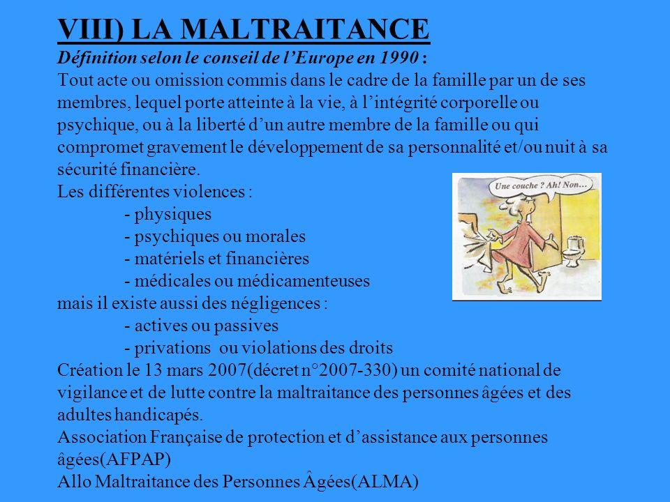 VIII) LA MALTRAITANCE Définition selon le conseil de lEurope en 1990 : Tout acte ou omission commis dans le cadre de la famille par un de ses membres,