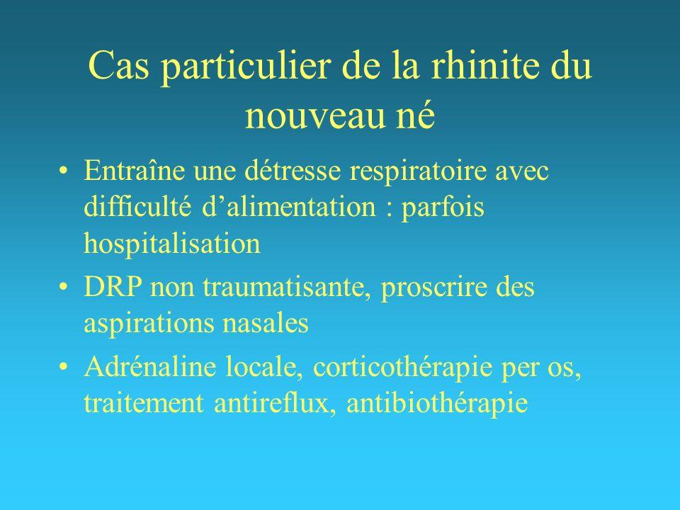 Cas particulier de la rhinite du nouveau né Entraîne une détresse respiratoire avec difficulté dalimentation : parfois hospitalisation DRP non traumat