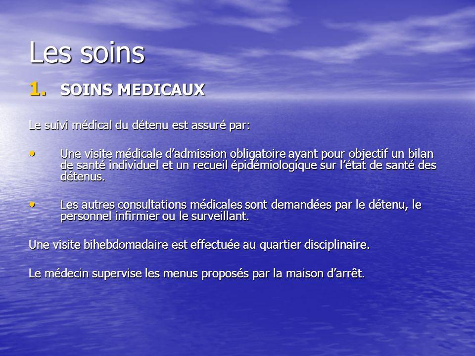 Les soins 1. SOINS MEDICAUX Le suivi médical du détenu est assuré par: Une visite médicale dadmission obligatoire ayant pour objectif un bilan de sant