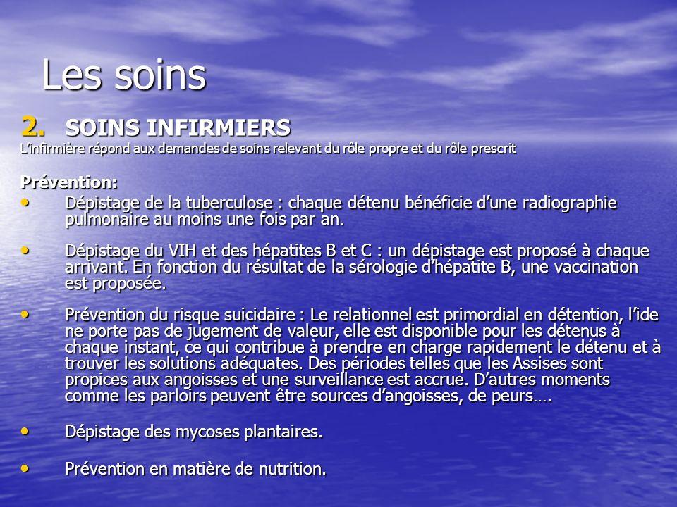 Les soins 2. SOINS INFIRMIERS Linfirmière répond aux demandes de soins relevant du rôle propre et du rôle prescrit Prévention: Dépistage de la tubercu