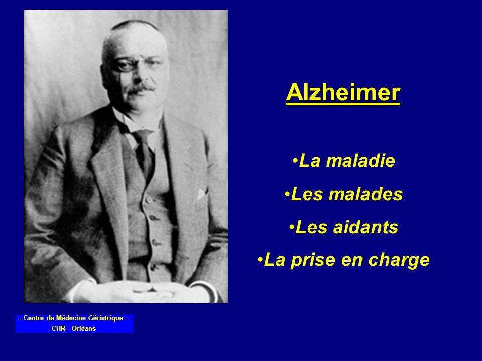 - Centre de Médecine Gériatrique - CHR Orléans Alzheimer La maladie Les malades Les aidants La prise en charge