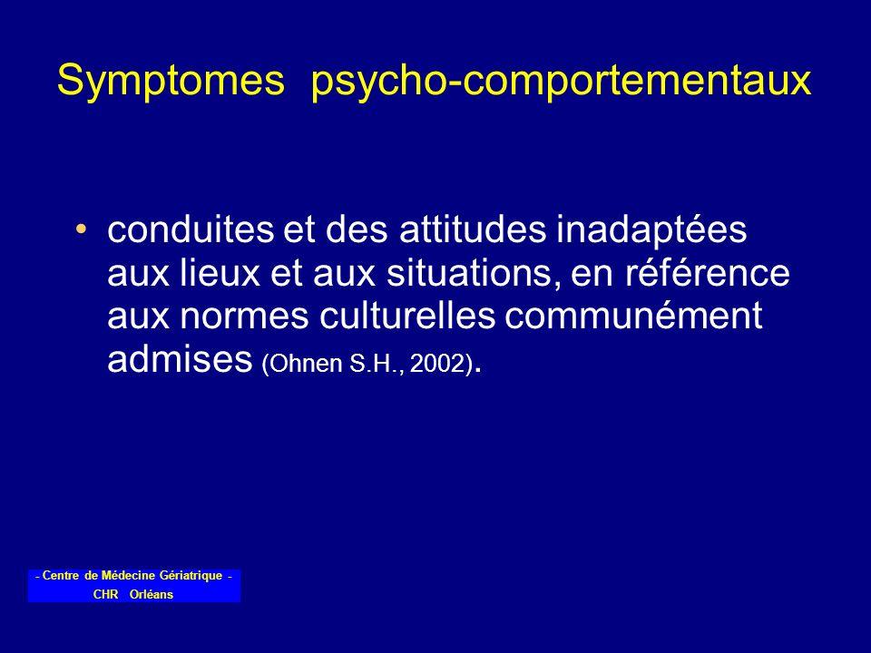 - Centre de Médecine Gériatrique - CHR Orléans Symptomes psycho-comportementaux conduites et des attitudes inadaptées aux lieux et aux situations, en