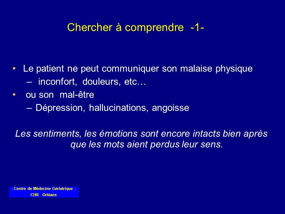 - Centre de Médecine Gériatrique - CHR Orléans Chercher à comprendre -1- Le patient ne peut communiquer son malaise physique – inconfort, douleurs, et