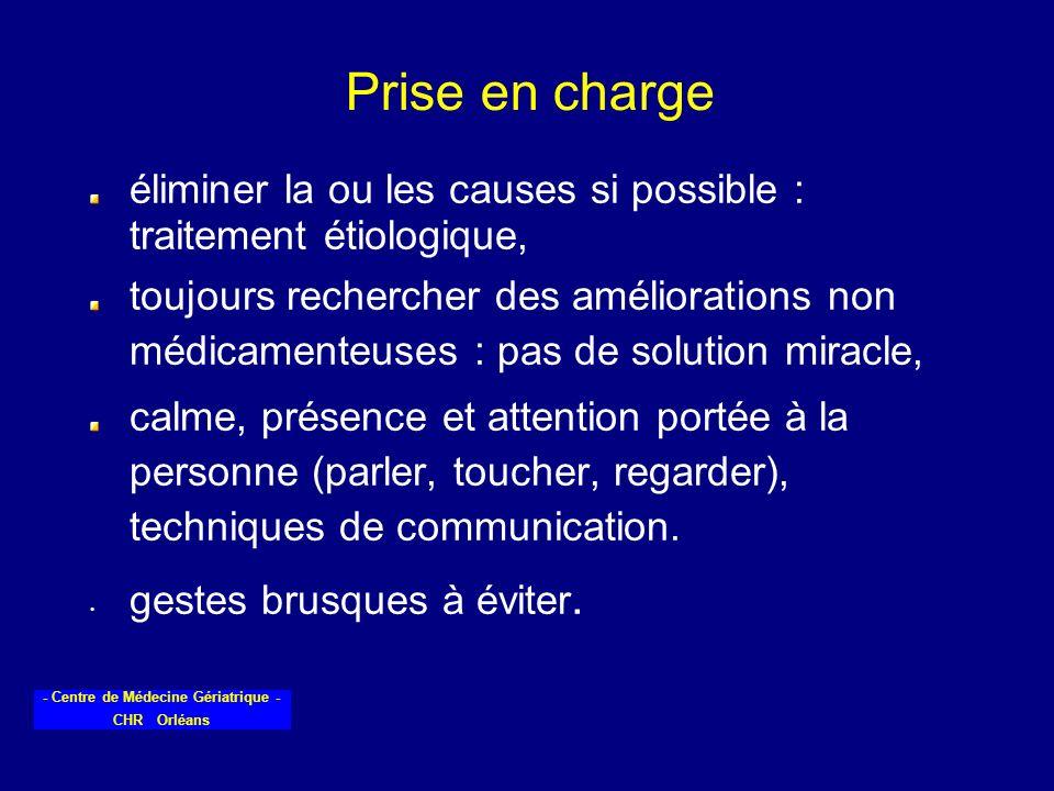 - Centre de Médecine Gériatrique - CHR Orléans Prise en charge éliminer la ou les causes si possible : traitement étiologique, toujours rechercher des