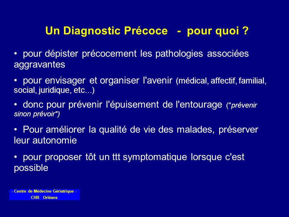 - Centre de Médecine Gériatrique - CHR Orléans Un Diagnostic Précoce - pour quoi ? pour dépister précocement les pathologies associées aggravantes pou