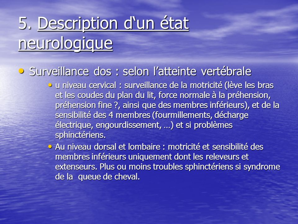 5. Description dun état neurologique Surveillance dos : selon latteinte vertébrale Surveillance dos : selon latteinte vertébrale u niveau cervical : s