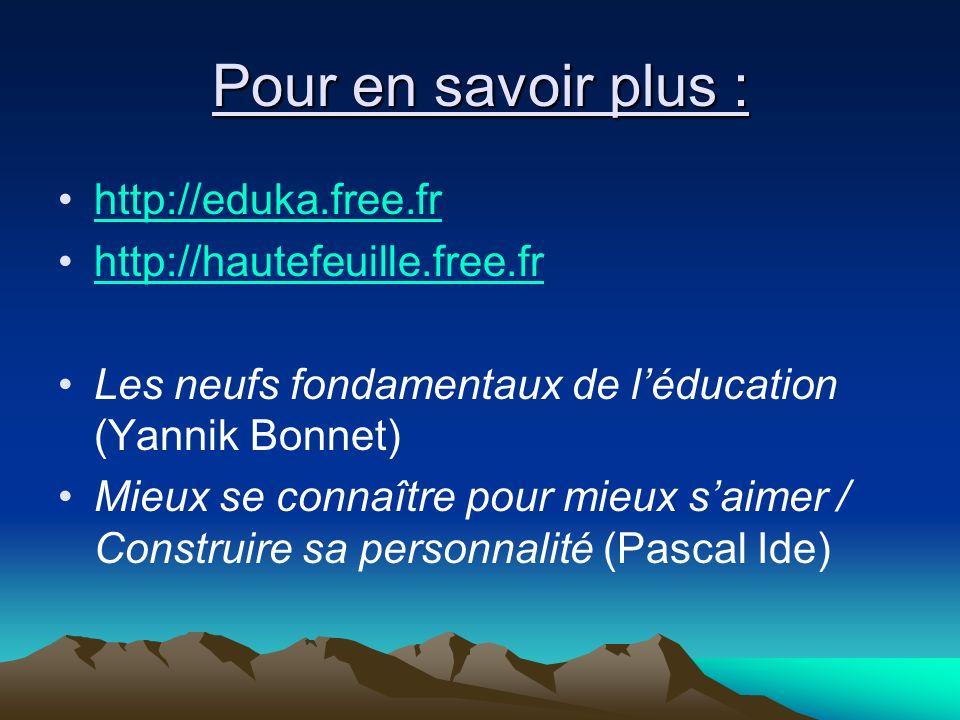 Pour en savoir plus : http://eduka.free.fr http://hautefeuille.free.fr Les neufs fondamentaux de léducation (Yannik Bonnet) Mieux se connaître pour mi