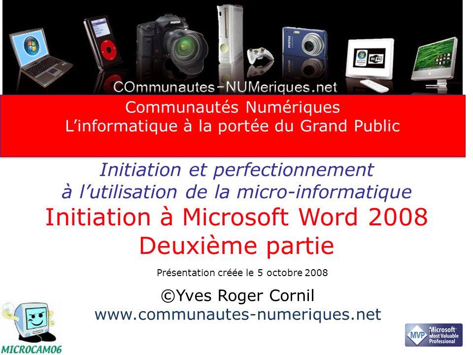 Initiation et perfectionnement à lutilisation de la micro-informatique Initiation à Microsoft Word 2008 Deuxième partie ©Yves Roger Cornil www.communa