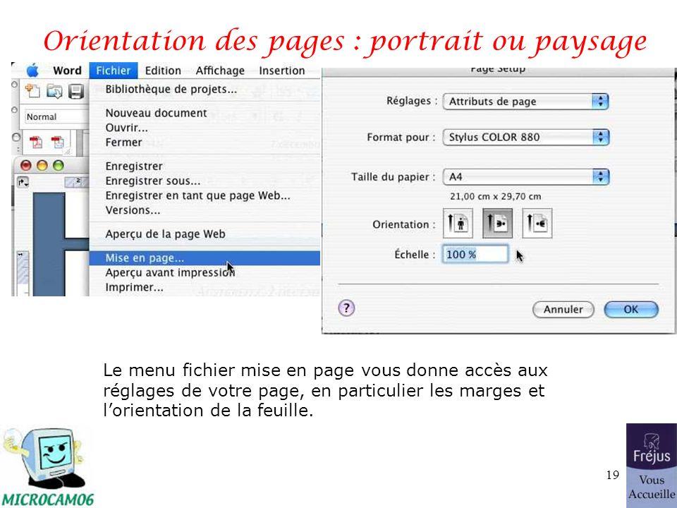 Orientation des pages : portrait ou paysage Le menu fichier mise en page vous donne accès aux réglages de votre page, en particulier les marges et lorientation de la feuille.