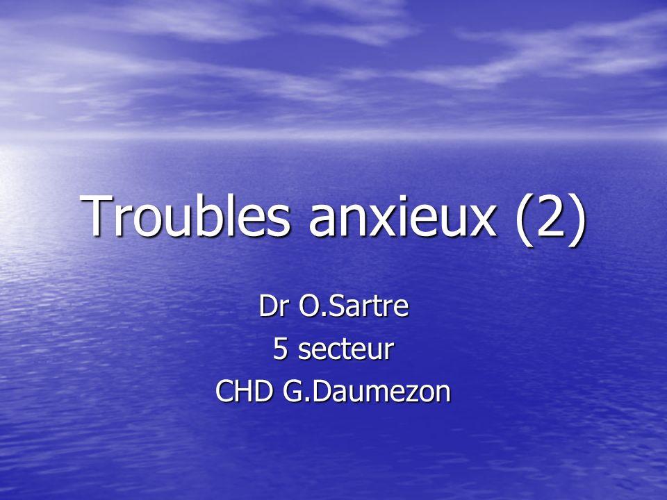Troubles anxieux (2) Dr O.Sartre 5 secteur CHD G.Daumezon