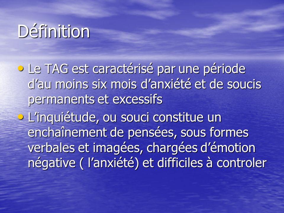 Définition Le TAG est caractérisé par une période dau moins six mois danxiété et de soucis permanents et excessifs Le TAG est caractérisé par une péri