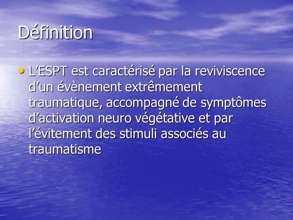 Définition LESPT est caractérisé par la reviviscence dun évènement extrêmement traumatique, accompagné de symptômes dactivation neuro végétative et pa