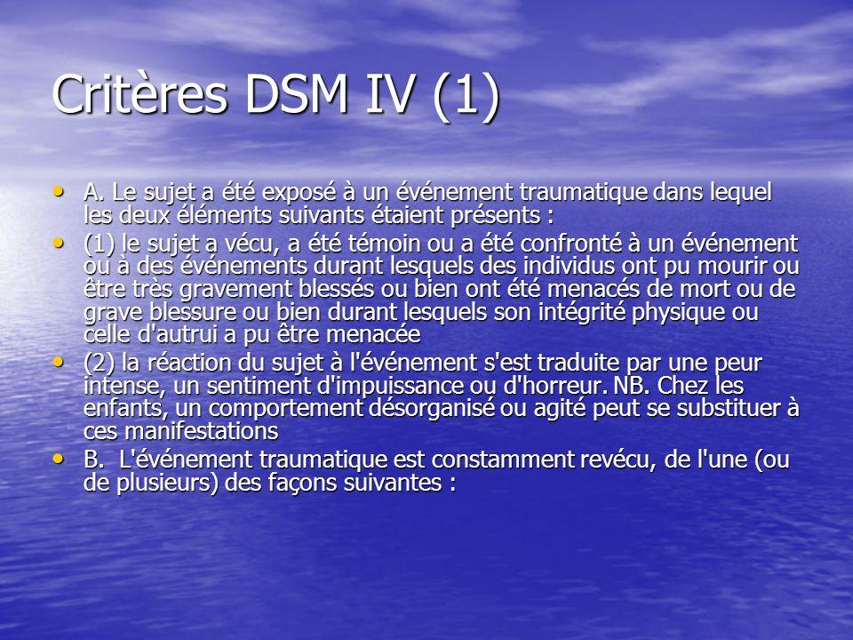 Critères DSM IV (1) A. Le sujet a été exposé à un événement traumatique dans lequel les deux éléments suivants étaient présents : A. Le sujet a été ex