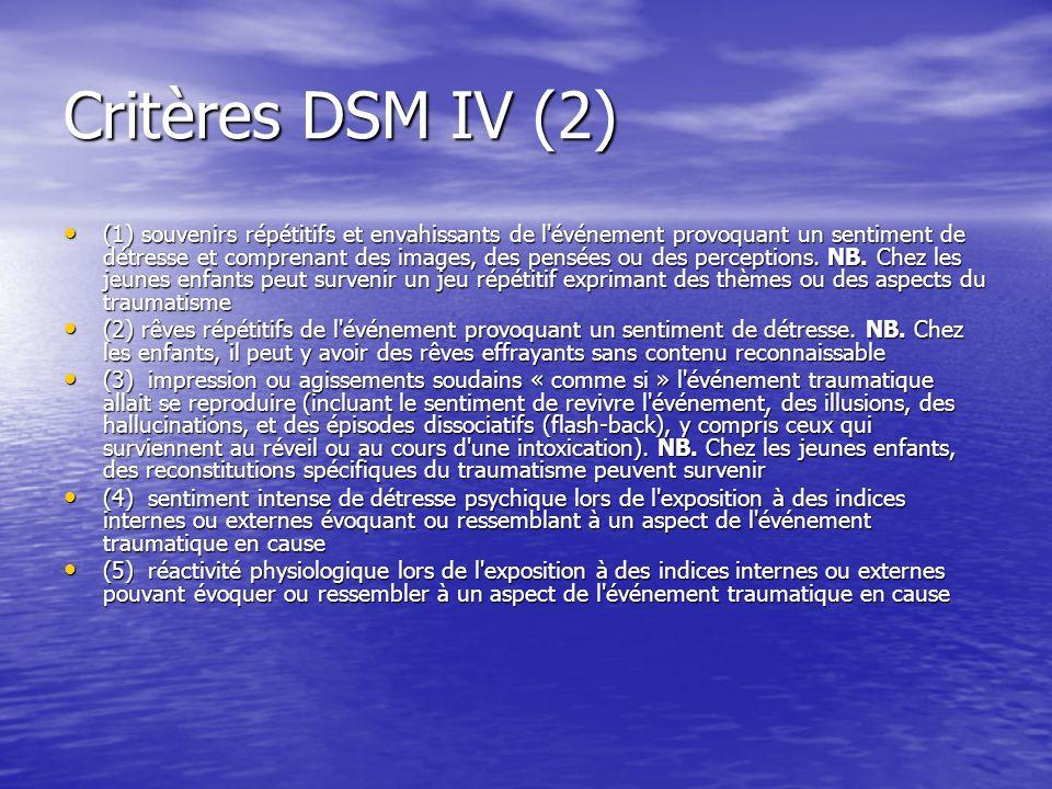 Critères DSM IV (2) (1) souvenirs répétitifs et envahissants de l'événement provoquant un sentiment de détresse et comprenant des images, des pensées