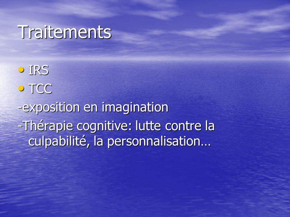 Traitements IRS IRS TCC TCC -exposition en imagination -Thérapie cognitive: lutte contre la culpabilité, la personnalisation…