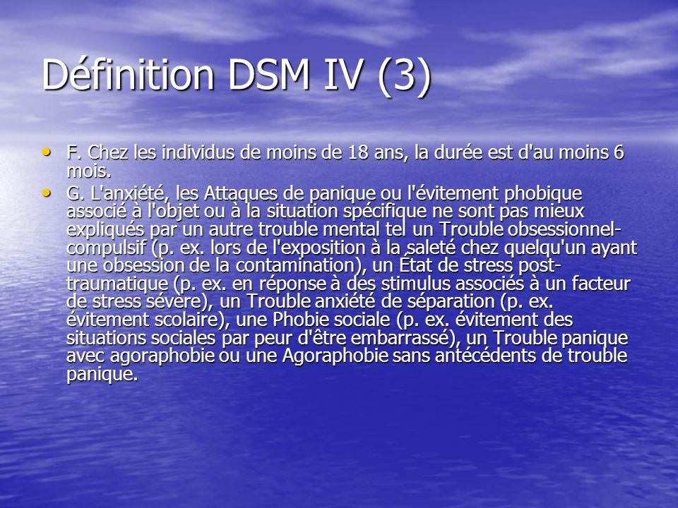 Définition DSM IV (4) Spécifier le type Spécifier le type Type animal : ce sous-type doit être spécifié si la peur est induite par les animaux ou les insectes.