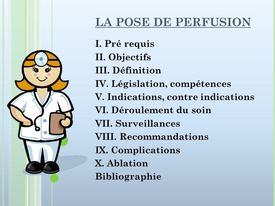LA POSE DE PERFUSION I. Pré requis II. Objectifs III. Définition IV. Législation, compétences V. Indications, contre indications VI. Déroulement du so
