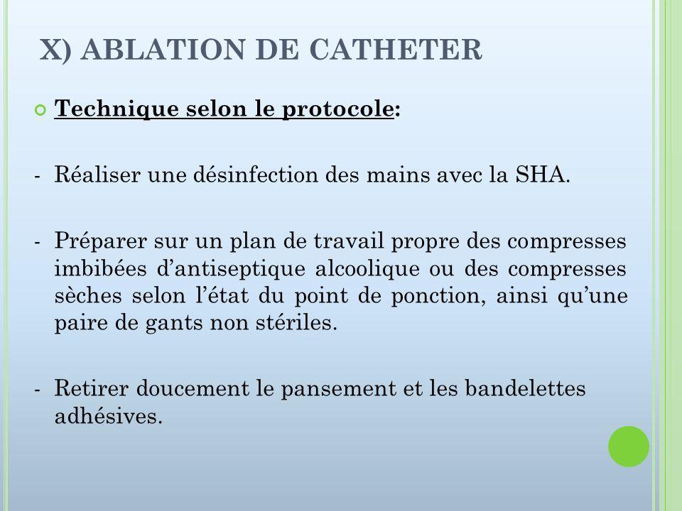 X) ABLATION DE CATHETER Technique selon le protocole: - Réaliser une désinfection des mains avec la SHA. - Préparer sur un plan de travail propre des