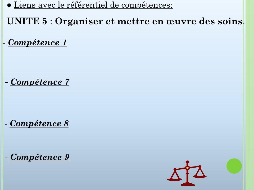Liens avec le référentiel de compétences: UNITE 5 : Organiser et mettre en œuvre des soins. - Compétence 7 - Compétence 8 - Compétence 9 - Compétence