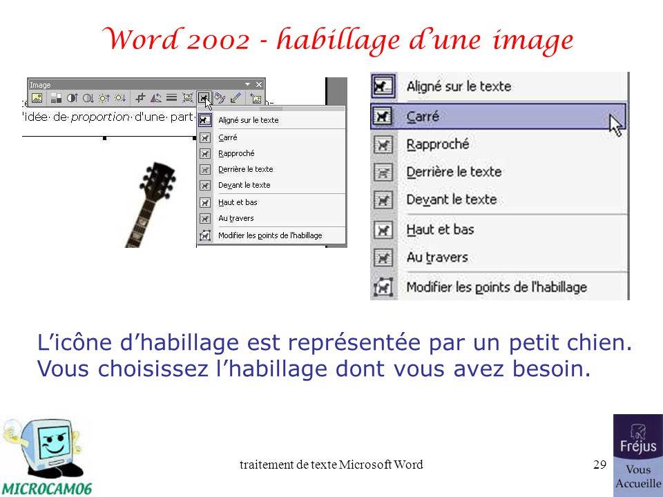 traitement de texte Microsoft Word28 Word 2002 - habillage dune image En cliquant sur limage une barre de menu image apparaît, permettant des réglages sur limage, dont lhabillage.