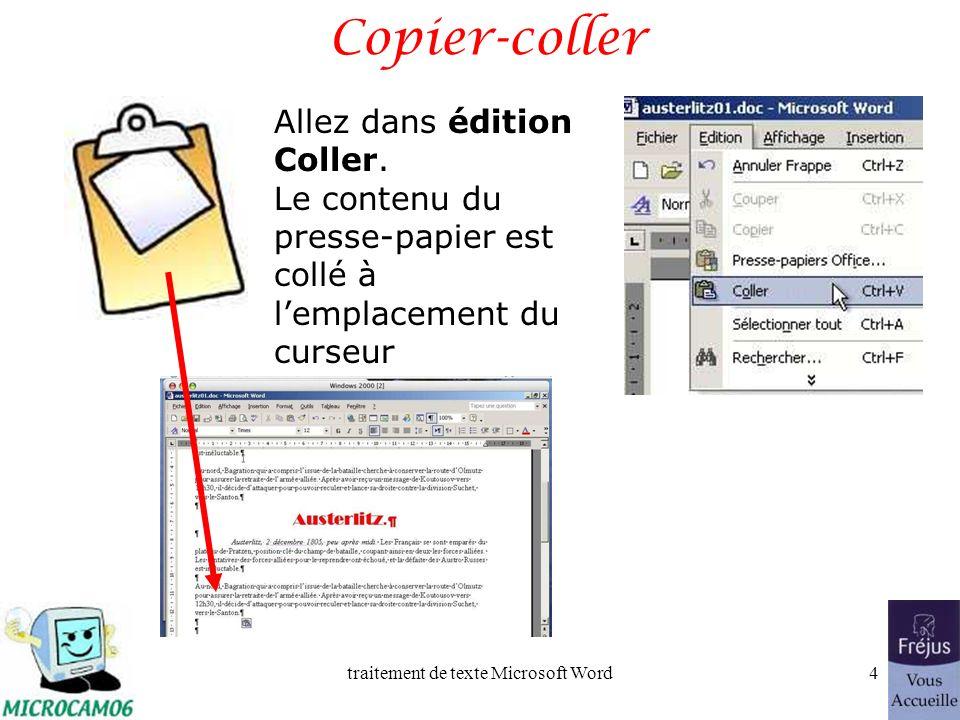 traitement de texte Microsoft Word3 Copier-coller Sélectionnez le texte Menu édition : copier Le texte est copié dans le presse-papier