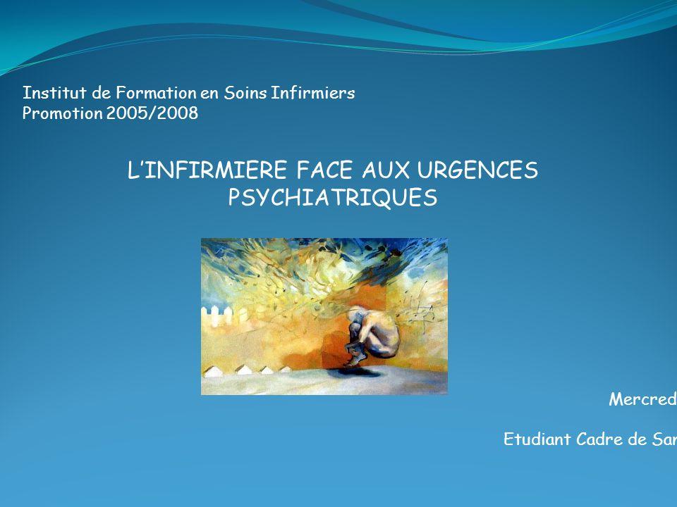 LINFIRMIERE FACE AUX URGENCES PSYCHIATRIQUES Institut de Formation en Soins Infirmiers Promotion 2005/2008 Mercredi 23 Janvier 2008 Bouiges Grégory Et