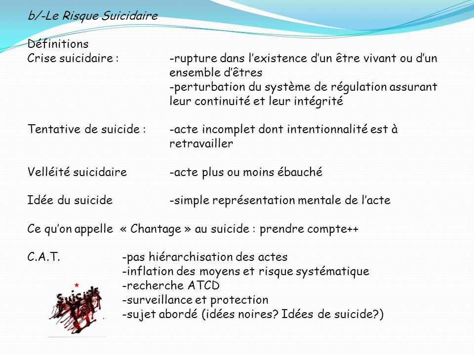 b/-Le Risque Suicidaire Définitions Crise suicidaire : -rupture dans lexistence dun être vivant ou dun ensemble dêtres -perturbation du système de rég