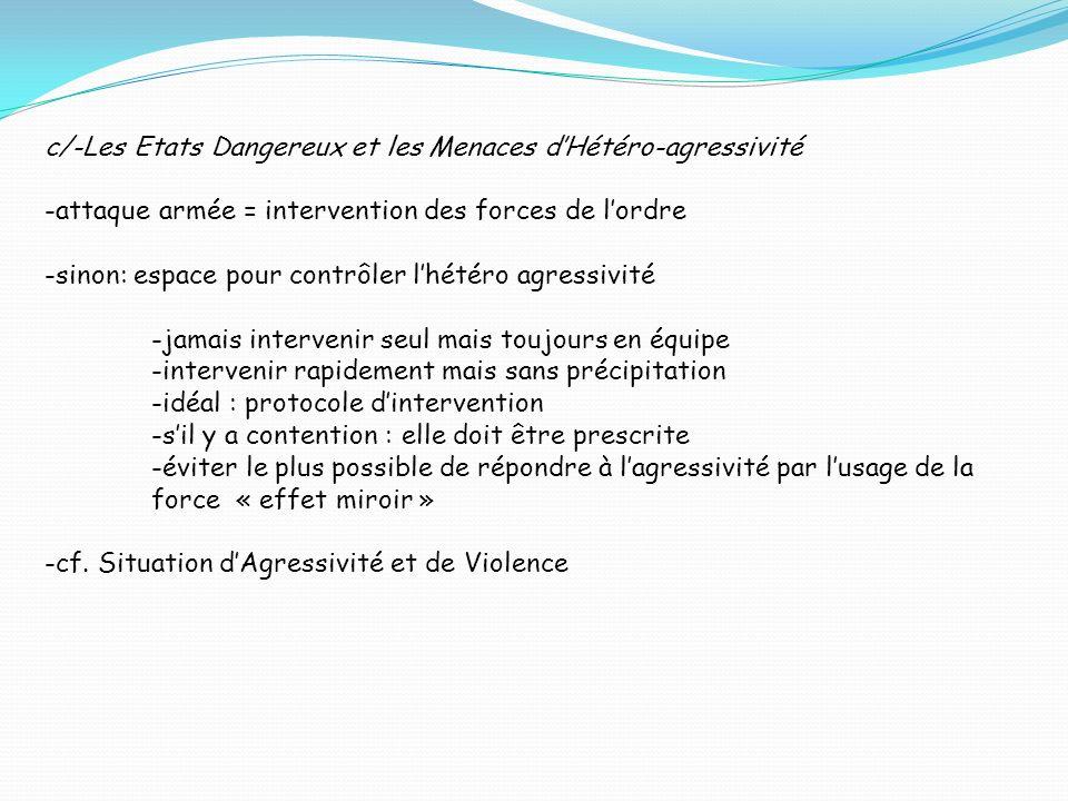 c/-Les Etats Dangereux et les Menaces dHétéro-agressivité -attaque armée = intervention des forces de lordre -sinon: espace pour contrôler lhétéro agr