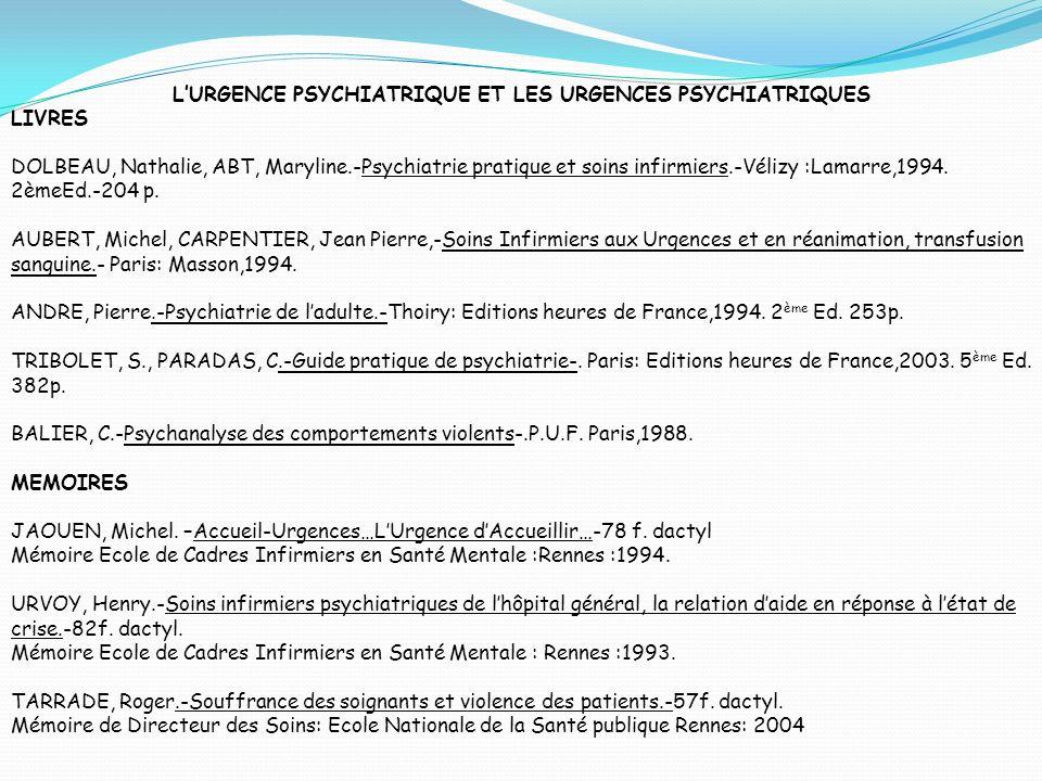 LURGENCE PSYCHIATRIQUE ET LES URGENCES PSYCHIATRIQUES LIVRES DOLBEAU, Nathalie, ABT, Maryline.-Psychiatrie pratique et soins infirmiers.-Vélizy :Lamar