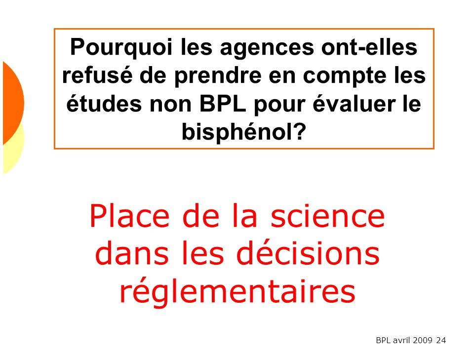 BPL avril 2009 24 Pourquoi les agences ont-elles refusé de prendre en compte les études non BPL pour évaluer le bisphénol.