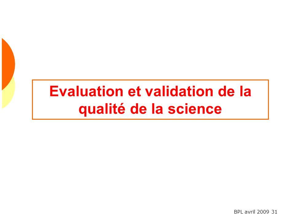 BPL avril 2009 31 Evaluation et validation de la qualité de la science